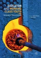 Education and Working-Class Youth - Reshaping the Politics of Inclusion ebook by Robin Simmons, John Smyth