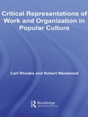 Critical Representations of Work and Organization in Popular Culture ebook by Carl Rhodes,Robert Westwood