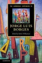 The Cambridge Companion to Jorge Luis Borges ebook by Edwin Williamson