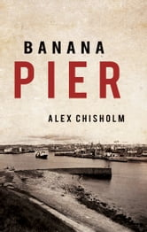 Banana Pier ebook by Alex Chisholm