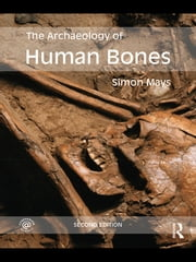 The Archaeology of Human Bones ebook by Simon Mays