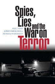 Spies, Lies and the War on Terror ebook by Paul Todd, Jonathan Bloch, Patrick Fitzgerald