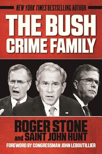 The Bush Crime Family - The Inside Story of an American Dynasty ebook by Roger Stone,Saint John Hunt