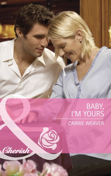 Baby, I'm Yours (Mills & Boon Cherish) ebook by Carrie Weaver