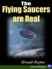 The Flying Saucers are Real ebook by Donald Keyhoe
