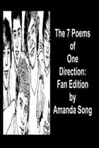 The 7 Poems of One Direction: Fan Edition ebook by Amanda Song