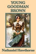 Young Goodman Brown ebook by Nathaniel Hawthorne