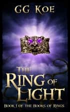 The Ring of Light ebook by GG Koe