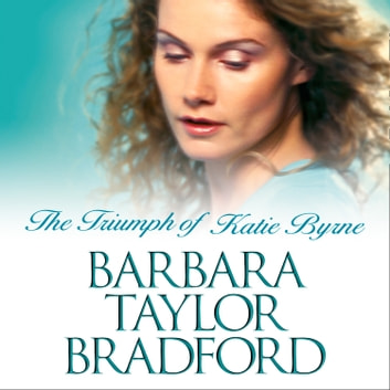 The Triumph of Katie Byrne audiobook by Barbara Taylor Bradford