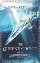 The Queen's Choice (Heirs of Chrior, Book 1) ebook by Cayla Kluver