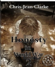 Honesty in World War 2 - (Extended version) ebook by Chris-Jean Clarke