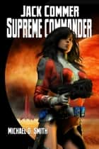 Jack Commer, Supreme Commander ebook by Michael D. Smith
