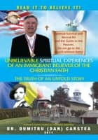 Unbelievable Spiritual Experiences of a Romanian Immigrant Believer of the Christian Faith ebook by Dr. Dumitru (Dan) Carstea