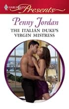 The Italian Duke's Virgin Mistress - An Emotional and Sensual Romance ebook by Penny Jordan