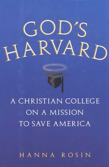 God's Harvard - A Christian College on a Mission to Save America ebook by Hanna Rosin