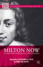 Milton Now ebook by C. Gray,E. Murphy