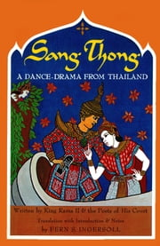 Sang Thong - A Dance-Drama From Thailand ebook by King Rama II,Fern  Ingersoll