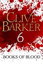 Books of Blood Volume 6 ebook by Clive Barker