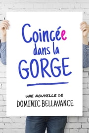 Coincée dans la gorge ebook by Dominic Bellavance