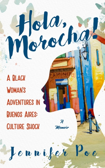 Hola, Morocha! - A Black Woman's Adventures In Buenos Aires: Culture Shock ebook by Jennifer Poe