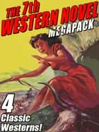 The 7th Western Novel MEGAPACK®: 4 Classic Westerns ebook by Francis W. Hilton, Harold Channing Wire, Paul Durst,...