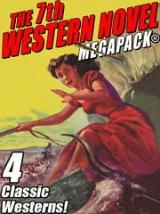 The 7th Western Novel MEGAPACK®: 4 Classic Westerns ebook by Francis W. Hilton,Harold Channing Wire,Paul Durst,Richard Wormser