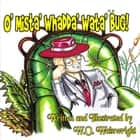 O' MISTA' WHADDA' WATA' BUG! ebook by William Oliver Wainwright,Patricia A. Godley