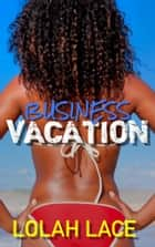 Business Vacation ebook by Lolah Lace