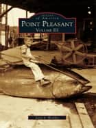 Point Pleasant - Volume III ebook by Jerry A. Wooley
