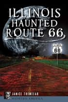 Illinois' Haunted Route 66 ebook by Janice Tremeear