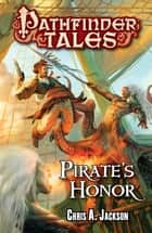 Pathfinder Tales: Pirate's Honor ebook by Chris A. Jackson