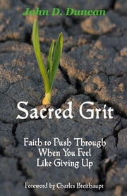 Sacred Grit: Faith to Push Through When You Feel Like Giving Up ebook by John Duncan