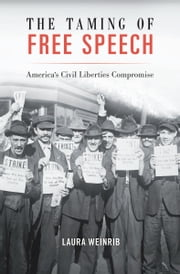 The Taming of Free Speech ebook by Laura Weinrib
