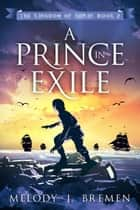 A Prince in Exile - The Kingdom of Korin, #2 ebook by