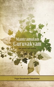 Mantramulam Guruvakyam - His word I will follow ebook by Pujya Gurudevshri Rakeshbhai