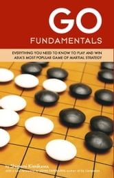 Go Fundamentals - Everything You Need to Know to Play and Win Asian's Most Popular Game of Martial Strategy ebook by Shigemi Kishikawa