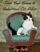 Train Your Human to Understand Cat Rules ebook by