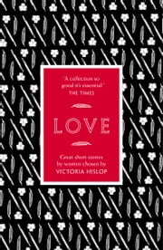 The Story: Love - Great Short Stories for Women by Women ebook by