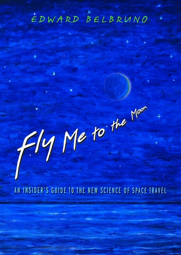 Fly Me to the Moon - An Insider's Guide to the New Science of Space Travel ebook by Edward Belbruno