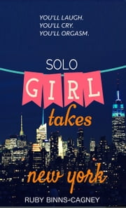 Solo Girl Takes New York ebook by Ruby Binns-Cagney