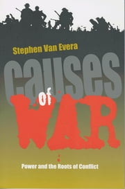 Causes of War - Power and the Roots of Conflict ebook by Stephen van Van Evera