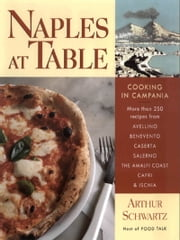 Naples at Table - Cooking in Campania ebook by Arthur Schwartz