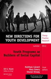 Youth Programs as Builders of Social Capital - New Directions for Youth Development, Number 138 ebook by Matthew Calvert,Mary Emery,Sharon Kinsey