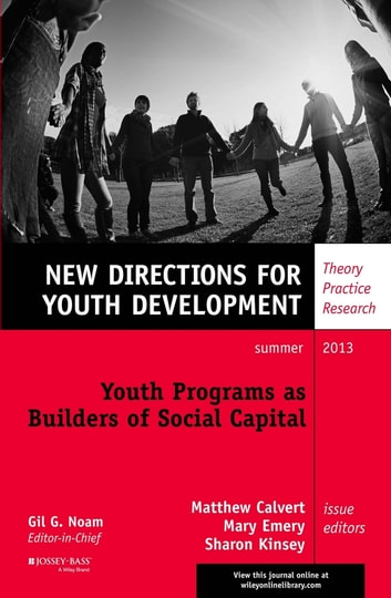 Youth Programs as Builders of Social Capital - New Directions for Youth Development, Number 138 ebook by