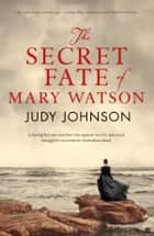 The Secret Fate of Mary Watson ebook by Judy Johnson