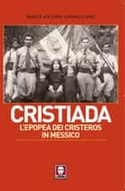 Cristiada - L'epopea dei Cristeros in Messico ebook by Mario Arturo Iannaccone