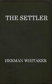 The Settler (Illustrated) ebook by Herman Whitaker