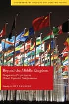 Beyond the Middle Kingdom - Comparative Perspectives on China's Capitalist Transformation ebook by Scott Kennedy