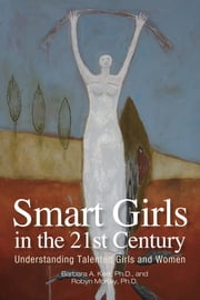 Smart Girls in the 21st Century: Understanding Talented Girls and Women ebook by Barbara Kerr, McKay Robyn
