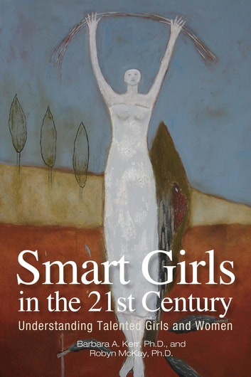 Smart Girls in the 21st Century: Understanding Talented Girls and Women ebook by Barbara Kerr,McKay Robyn
